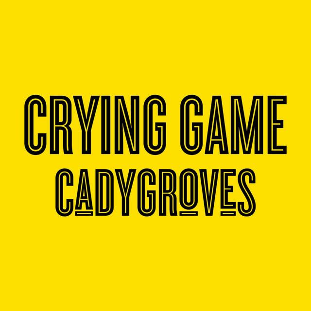 Cady Groves: Crying Game
